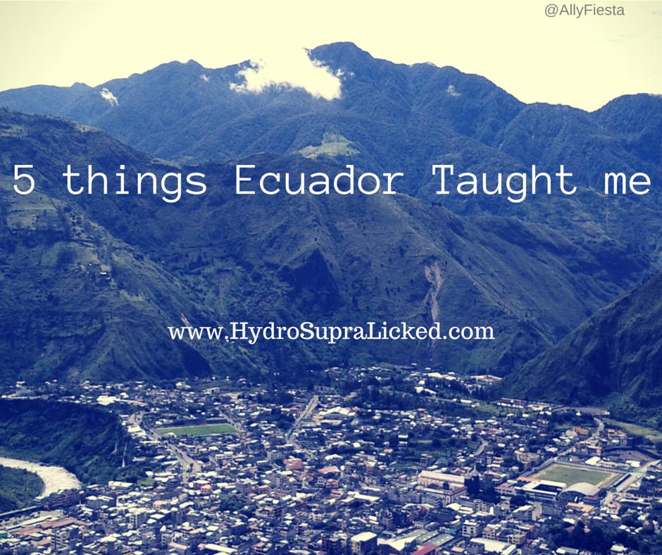 5 Lessons Ecuador Taught Me