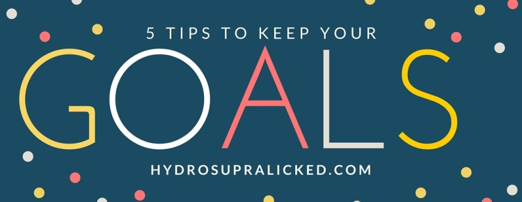 5 TIPS TO KEEP GOALS